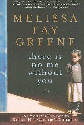 There Is No Me Without You: One Woman's Odyssey to Rescue Her Country's Children, MELISSA FAY GREENE