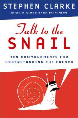 Image for Talk to the Snail: Ten Commandments for Understanding the French