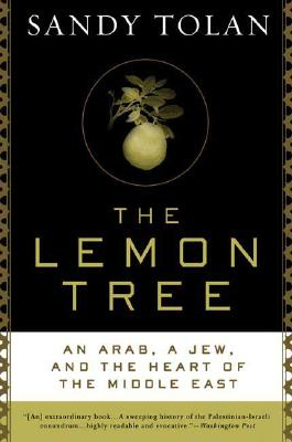 The Lemon Tree: An Arab, a Jew, and the Heart of the Middle East, Tolan, Sandy