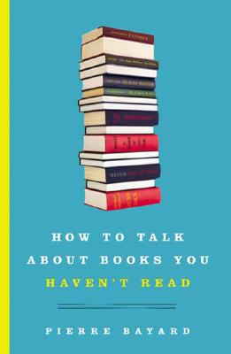How to Talk About Books You Haven't Read, Bayard, Pierre