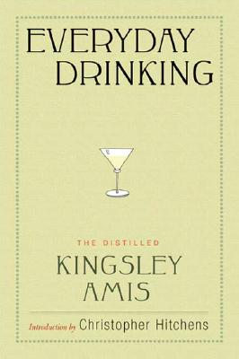Everyday Drinking : The Distilled Kingsley Amis, Amis, Kingsley; Hitchens, Christopher (introduction by)