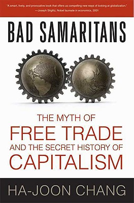 Image for Bad Samaritans  The Myth of Free Trade and the Secret History of Capitalism
