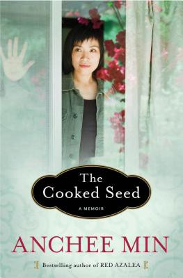 The Cooked Seed: A Memoir, Anchee Min