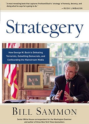 Strategery: How George W. Bush is Defeating Terrorists, Outwitting Democrats, and Confounding the Mainstream Media, Sammon, Bill
