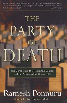 The Party of Death: The Democrats, the Media, the Courts, and the Disregard for Human Life, Ramesh Ponnuru
