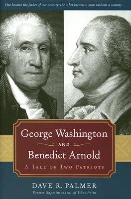 George Washington and Benedict Arnold: A Tale of Two Patriots, Palmer, Dave Richard