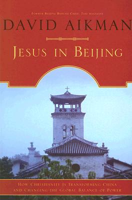 Jesus in Beijing: How Christianity Is Transforming China And Changing the Global Balance of Power, Aikman, David