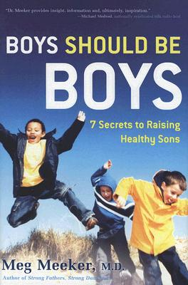Image for Boys Should Be Boys: 7 Secrets to Raising Healthy Sons