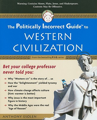 The Politically Incorrect Guide to Western Civilization (Politically Incorrect Guides), ANTHONY ESOLEN