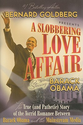 Image for A Slobbering Love Affair: The True (And Pathetic) Story of the Torrid Romance Between Barack Obama and the Mainstream Media
