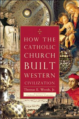 How the Catholic Church Built Western Civilization, Woods Jr., Thomas E