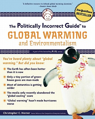The Politically Incorrect Guide to Global Warming, Horner, Christopher C.