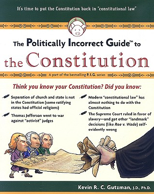 The Politically Incorrect Guide To The Constitution, Gutzman, Kevin R. C.