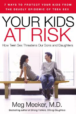 Image for Your Kids at Risk: How Teen Sex Threatens Our Sons and Daughters