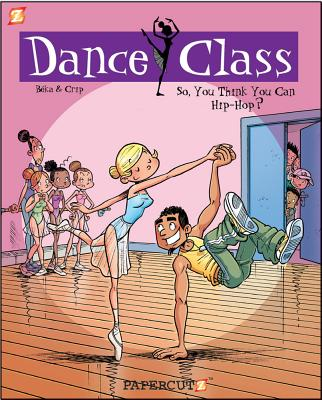 Image for Dance Class #1: So, You Think You Can Hip-Hop (Dance Class Graphic Novels)