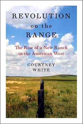 Image for Revolution on the Range: The Rise of a New Ranch in the American West