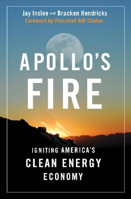 Apollo's Fire: Igniting America's Clean Energy Economy, Inslee, Jay; Hendricks, Bracken