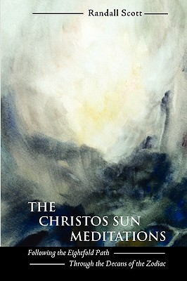 The Christos Sun Meditations: Following the Eightfold Path Through the Decans of the Zodiac, Scott, Randall