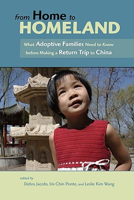 From Home to Homeland: What Adoptive Families Need to Know before Making a Return Trip to China, Jacobs, Debra; Ponte, Iris Chin; Wang, Leslie Kim