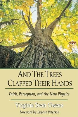 Image for And the Trees Clap Their Hands: Faith, Perception, and the New Physics
