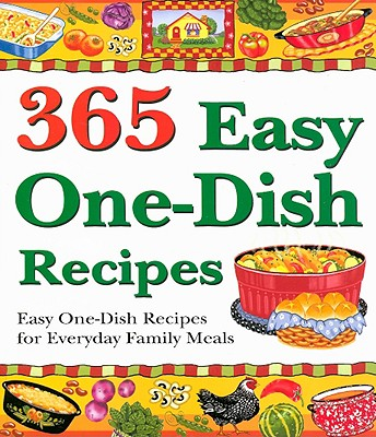 Image for 365 Easy One-Dish Recipes: Easy One-Dish Recipes for Everyday Family Meals