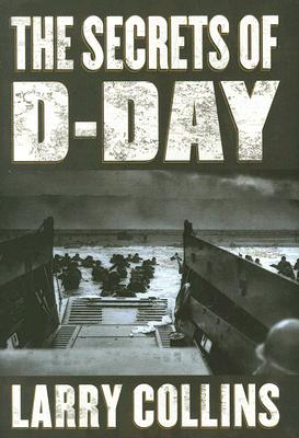 Image for The Secrets of D-Day: A Masterful History of One of the Most Important Days of the 20th Century