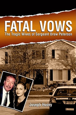 Image for Fatal Vows: The Tragic Wives of Sergeant Drew Peterson