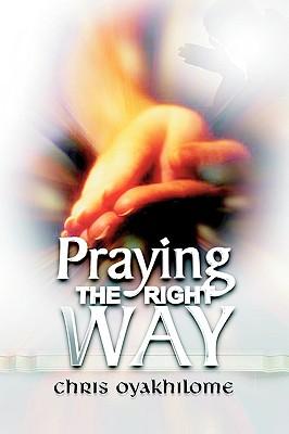 PRAYING THE RIGHT WAY, Oyakhilome, Chris
