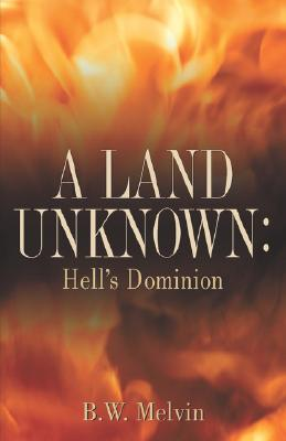 A Land Unknown: Hell's Dominion, Melvin, B.W.