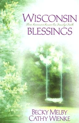 Image for Wisconsin Blessings: Beauty for Ashes/Garments of Praise/Far Above Rubies (Heartsong Novella Collection)