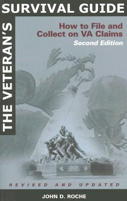 The Veteran's Survival Guide: How to File and Collect on VA Claims, Second Edition, Roche, John D.