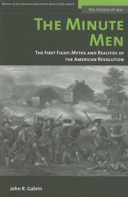 The Minute Men: The First Fight: Myths and Realities of the American Revolution (History of War), Galvin, John R.
