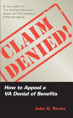 Claim Denied!: How to Appeal a VA Denial of Benefits, Roche, John D.