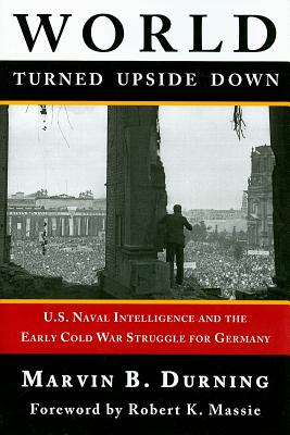 Image for World Turned Upside Down: U. S. Naval Intelligence and the Cold War Struggle for Germany