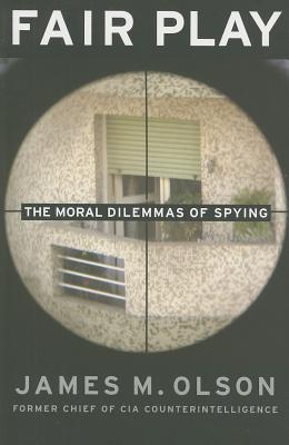 Fair Play: The Moral Dilemmas of Spying, Olson, James M.