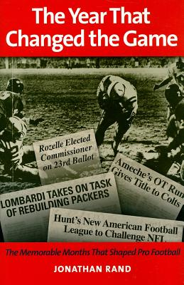 Image for The Year That Changed the Game: The Memorable Months That Shaped Pro Football