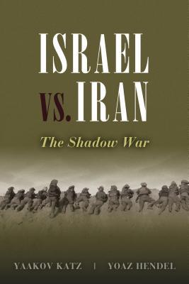 Israel vs. Iran: The Shadow War, Katz, Yaakov; Hendel, Yoaz