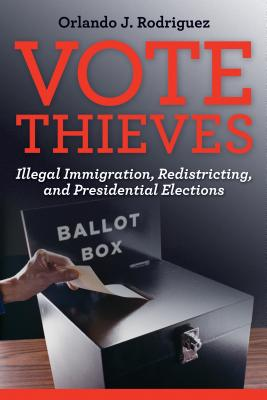 Image for Vote Thieves: Illegal Immigration, Redistricting, and Presidential Elections