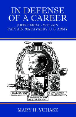 Image for In Defense of a Career: John Ferral McBlain, Captain, 9th Cavalry, U.S. Army