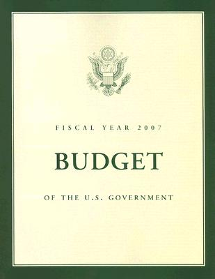Budget of the United States Government: Fiscal Year 2007 (THE BUDGET DOCUMENTS)