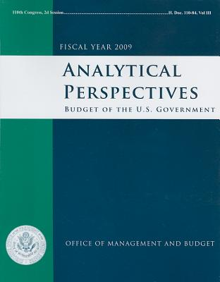 Analytical Perspectives: Budget of the United States Government, Fiscal Year 2009 (Budget of the United States Government, Analytical Perspectives) (Paperback), Office of Management and Budget