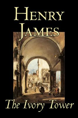The Ivory Tower by Henry James, Fiction, Classics, Literary, James, Henry