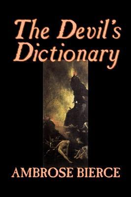 The Devil's Dictionary by Ambrose Bierce, Fiction, Classics, Fantasy, Horror, Bierce, Ambrose