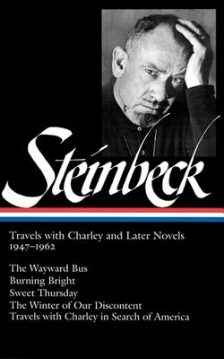 Image for John Steinbeck: Travels with Charley and Later Novels 1947-1962: The Wayward Bus / Burning Bright / Sweet Thursday / The Winter of Our Discontent (Library of America)