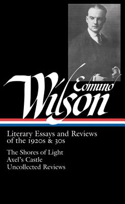 Image for Edmund Wilson: Literary Essays and Reviews of the 1920s & 30s: The Shores of Light / Axel's Castle / Uncollected Reviews (Library of America #176)