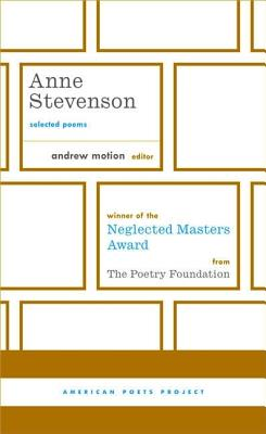 Anne Stevenson: Selected Poems (American Poets Project), Anne Stevenson