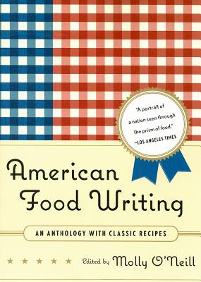 American Food Writing: An Anthology with Classic Recipes, Molly O'Neill