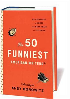 50 FUNNIEST AMERICAN WRITERS: AN ANTHOLOGY OF HUMOR FROM MARK TWAIN TO THE ONION, BOROWITZ, ANDY [ED.]