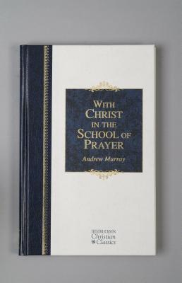 With Christ in the School of Prayer (Hendrickson Christian Classics), ANDREW MURRAY