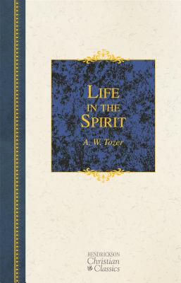 Image for Life in the Spirit: Including How to Be Filled With the Holy Spirit and the Counselor (Hendrickson Christian Classics)